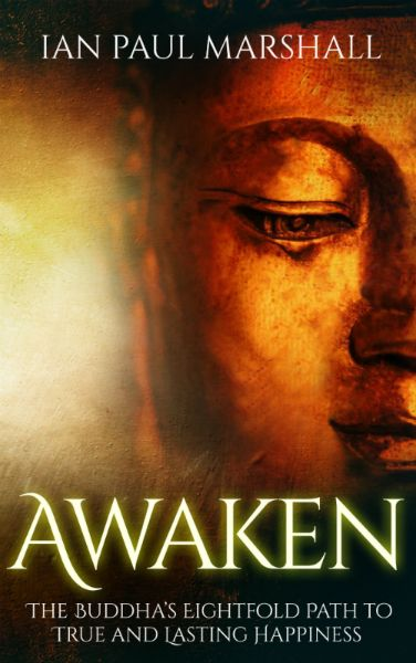 Awaken: The Buddha's Eightfold Path to True and Lasting Happiness