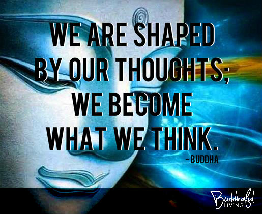 We are shaped by our thoughts. We become what we think. - Buddha