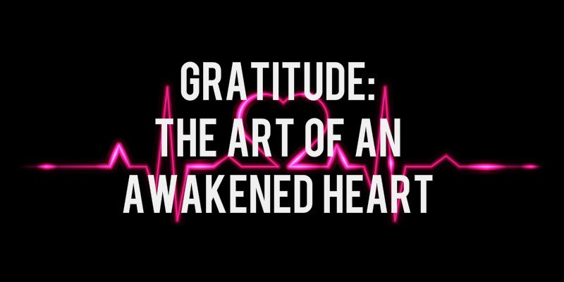 Gratitude: The Art of An Awakened Heart